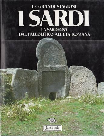 I Sardi. La Sardegna dal Paleolitico all'età romana. Guida per schede dei siti archeologici sardi