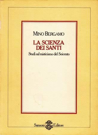 La scienza dei santi. Studi sul misticismo secentesco