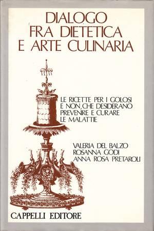 Dialogo fra dietetica e arte culinaria. Le ricette per i golosi e non, che desiderano prevenire e curare le malattie