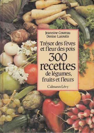 Trésor des fèves et fleur des pois. 300 recettes de légumes, fruits et fleurs