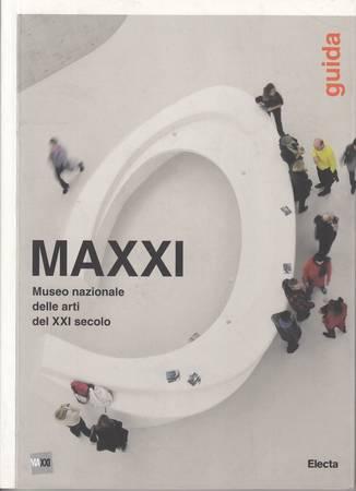 MAXXI. Museo nazionale delle arti del XXI secolo. Guida