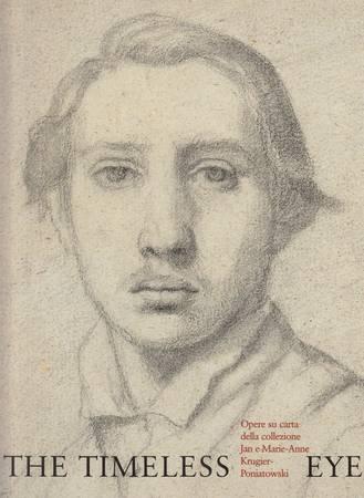 The Timeless Eye. Opere su carta della collezione Jan e Marie-Anne Krugier-Poniatowski. Catalogo della mostra e catalogo completo dei disegni