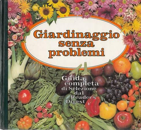 Giardinaggio senza problemi. Guida completa di Selezione dal Reader's Digest