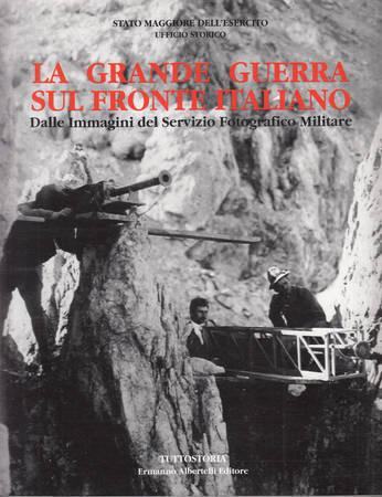 La grande guerra sul fronte italiano. Dalle immagini del Servizio Fotografico Militare