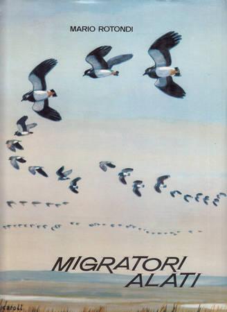 Migratori alati. Le migrazioni degli uccelli in relazione all'esercizio della caccia e dell'uccellagione