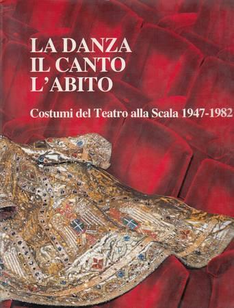 La danza, il canto, l'abito. Costumi del Teatro alla Scala 1947-1982