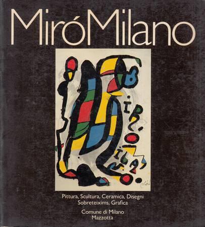 Mirò Milano. Pittura, scultura, ceramica, disegni, sobreteixims, grafica