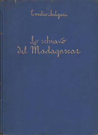 Lo schiavo del Madagascar. Romanzo postumo tratto da trama lasciata dall'Autore e pubblicato sotto la direzione di Nadir Salgari