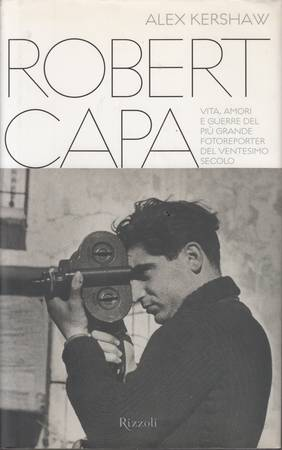 Robert Capa. Vita, amori e guerre del più grande fotoreporter del ventesimo secolo