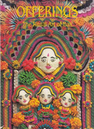 Offerings. The Ritual Art of Bali