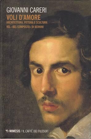 Voli d'amore. Architettura, pittura e scultura nel bel composto di Bernini