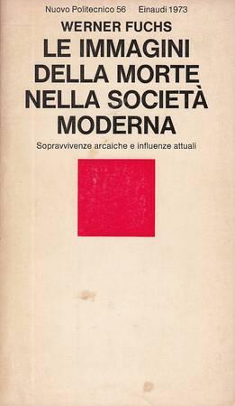 Le immagini della morte nella società moderna. Sopravvivenze arcaiche e influenze attuali [ATTENZIONE: QUALCHE SOTTOLINEATURA O SEGNO A PENNA ALLE PAGINE 10-16]