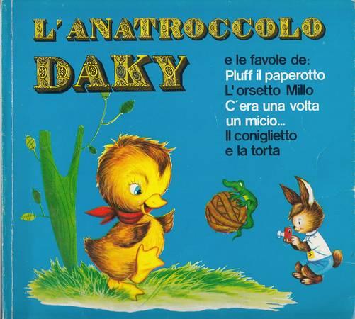 L'anatroccolo Daky e le favole de: Pluff il paperotto - L'orsetto Millo - C'era una volta un micio... - Il coniglietto e la torta