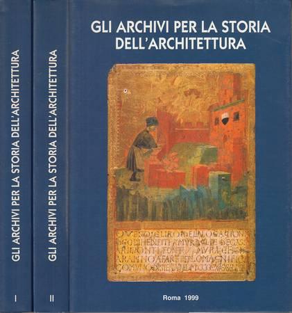 Gli archivi per la storia dell'architettura. Atti del convegno internazionale di studi, Reggio Emilia, 4-8 ottobre 1993. Volume primo e secondo