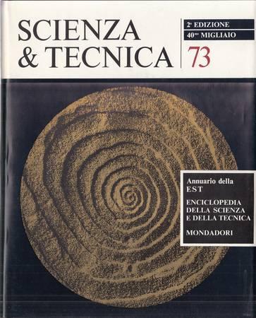 Scienza e tecnica 73. Annuario della EST Enciclopedia della scienza e della tecnica