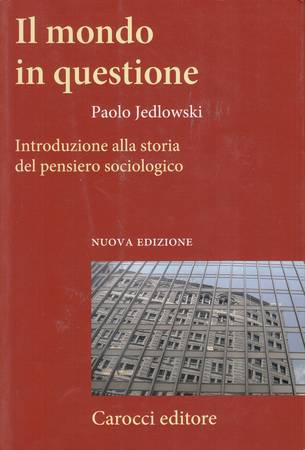 Il mondo in questione. Introduzione alla storia del pensiero sociologico [ATTENZIONE: SOTTOLINEATURE GIALLE SULLE PAGINE 17-26, 29-30]