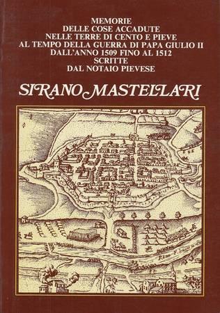Memorie delle cose accadute nelle terre di Cento e Pieve al tempo della guerra di papa Giulio II dall'anno 1509 fino al 1512 scritte dal notaio pievese Sirano Mastellari
