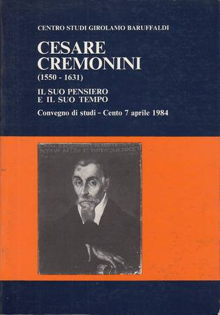 Cesare Cremonini (1550-1631). Il suo pensiero e il suo tempo