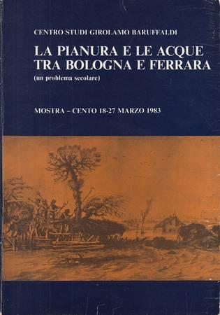 La pianura e le acque tra Bologna e Ferrara. Un problema secolare. Mostra documentaria ed iconografica