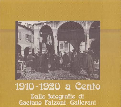 1910-1920 a Cento. Dalle fotografie di Gaetano Falzoni-Gallerani