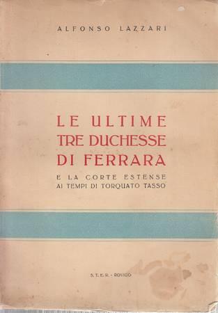 Le ultime tre duchesse di Ferrara e la corte estense ai tempi di Torquato Tasso
