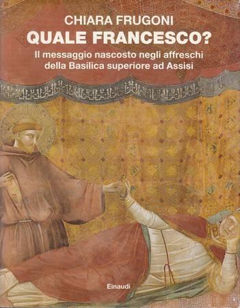 Quale Francesco? Il messaggio nascosto negli affreschi della Basilica superiore ad Assisi