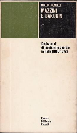 Mazzini e Bakunin. Dodici anni di movimento operaio in Italia (1860-1872)