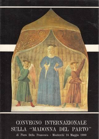 Convegno Internazionale sulla Madonna del Parto di Piero della Francesca. Monterchi 24 Maggio 1980