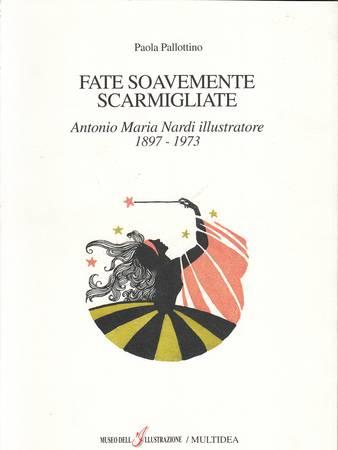 Fate soavemente scarmigliate. Antonio Maria Nardi illustratore 1897-1973