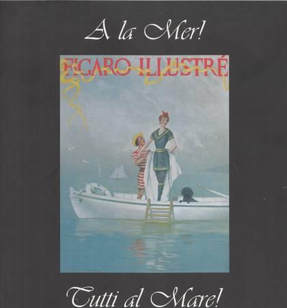 A la mer! La villeggiatura dei parigini fra mare e casinò. Riviste illustrate, cartoline e foto d'epoca 1875-1935