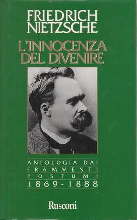L'innocenza del divenire. Antologia dai frammenti postumi 1869-1888